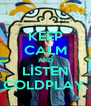 KEEP CALM AND LİSTEN COLDPLAY. - Personalised Poster A4 size
