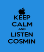 KEEP CALM AND LISTEN COSMIN - Personalised Poster A4 size