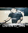 KEEP CALM  AND  LISTEN D_JMS - Personalised Poster A4 size