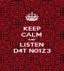 KEEP CALM AND LISTEN D4T N01Z3 - Personalised Poster A4 size