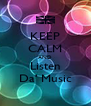 KEEP CALM AND Listen Da' Music - Personalised Poster A4 size