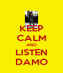 KEEP CALM AND LISTEN DAMO - Personalised Poster A4 size