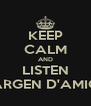 KEEP CALM AND LISTEN DARGEN D'AMICO - Personalised Poster A4 size