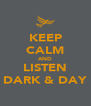KEEP CALM AND LISTEN DARK & DAY - Personalised Poster A4 size