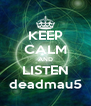 KEEP CALM AND LISTEN deadmau5 - Personalised Poster A4 size
