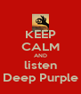 KEEP CALM AND listen Deep Purple - Personalised Poster A4 size