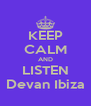 KEEP CALM AND LISTEN Devan Ibiza - Personalised Poster A4 size