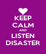 KEEP CALM AND LISTEN DISASTER - Personalised Poster A4 size