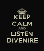 KEEP CALM AND LISTEN DIVENIRE - Personalised Poster A4 size