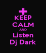 KEEP CALM AND Listen Dj Dark - Personalised Poster A4 size