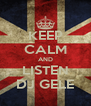 KEEP CALM AND LISTEN DJ GELE - Personalised Poster A4 size