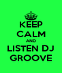 KEEP CALM AND LISTEN DJ GROOVE - Personalised Poster A4 size