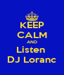 KEEP CALM AND Listen  DJ Loranc - Personalised Poster A4 size