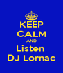KEEP CALM AND Listen  DJ Lornac - Personalised Poster A4 size