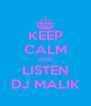KEEP CALM AND LISTEN DJ MALIK - Personalised Poster A4 size