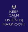 KEEP CALM AND LISTEN DJ MARKIOON! - Personalised Poster A4 size