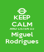 KEEP CALM AND LISTEN DJ Miguel Rodrigues - Personalised Poster A4 size