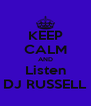 KEEP CALM AND Listen DJ RUSSELL - Personalised Poster A4 size