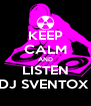 KEEP CALM AND LISTEN DJ SVENTOX  - Personalised Poster A4 size