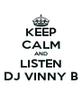 KEEP CALM AND LISTEN DJ VINNY B - Personalised Poster A4 size