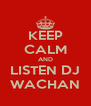 KEEP CALM AND LISTEN DJ WACHAN - Personalised Poster A4 size