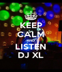 KEEP CALM AND LISTEN DJ XL - Personalised Poster A4 size