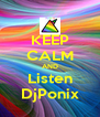 KEEP CALM AND Listen DjPonix - Personalised Poster A4 size