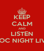 KEEP CALM AND LISTEN DOC NIGHT LIVE - Personalised Poster A4 size