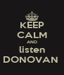 KEEP CALM AND listen DONOVAN  - Personalised Poster A4 size