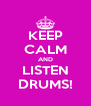 KEEP CALM AND LISTEN DRUMS! - Personalised Poster A4 size
