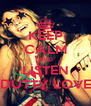 KEEP CALM AND LISTEN DUTTY LOVE - Personalised Poster A4 size