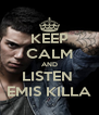 KEEP CALM AND LISTEN  EMIS KILLA - Personalised Poster A4 size