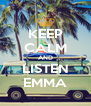 KEEP CALM AND LISTEN EMMA - Personalised Poster A4 size