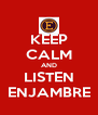 KEEP CALM AND LISTEN ENJAMBRE - Personalised Poster A4 size