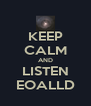 KEEP CALM AND LISTEN EOALLD - Personalised Poster A4 size