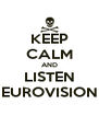 KEEP CALM AND LISTEN EUROVISION - Personalised Poster A4 size