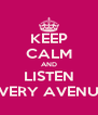 KEEP CALM AND LISTEN EVERY AVENUE - Personalised Poster A4 size