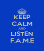 KEEP CALM AND LISTEN F.A.M.E - Personalised Poster A4 size