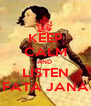 KEEP CALM AND  LISTEN  FATA JANA  - Personalised Poster A4 size