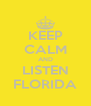 KEEP CALM AND LISTEN FLORIDA - Personalised Poster A4 size