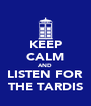 KEEP CALM AND LISTEN FOR THE TARDIS - Personalised Poster A4 size