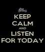 KEEP CALM AND LISTEN FOR TODAY - Personalised Poster A4 size