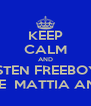 KEEP CALM AND LISTEN FREEBOYS AND LOVE  MATTIA AND WALID - Personalised Poster A4 size