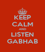 KEEP CALM AND LISTEN GABHAB - Personalised Poster A4 size