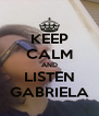 KEEP CALM AND LISTEN GABRIELA - Personalised Poster A4 size