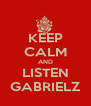 KEEP CALM AND LISTEN GABRIELZ - Personalised Poster A4 size