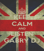 KEEP CALM AND LISTEN GABRY DJ - Personalised Poster A4 size