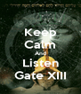Keep Calm And Listen Gate XIII - Personalised Poster A4 size