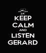 KEEP CALM AND LISTEN GERARD - Personalised Poster A4 size