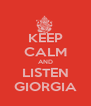KEEP CALM AND LISTEN GIORGIA - Personalised Poster A4 size